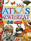 Ciecierska Barbara (red.) - Mój atlas zwierząt