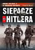 Blood Philip W. - Siepacze Hitlera Oddziały specjalne SS do zwalczania partyzantki