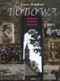 Majcher Karol - Bobowa Historia Ludzie Zabytki