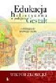 Żłobicki Wiktor - Edukacja holistyczna w podejściu Gestalt. O wspieraniu rozwoju osoby