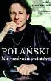 Zamochnikoff Frederic, Bonnotte Stephane - Polański Na rozdrożu światów