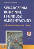 Wasilewska Małgorzata - Świadczenia rodzinne i fundusz alimentacyjny. Instruktaż postępowania. Wzory
