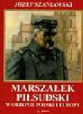 Szaniawski Józef - Marszałek Piłsudski w obronie Polski i Europy