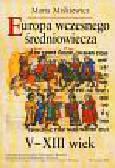 Miśkiewicz Maria - Europa wczesnego średniowiecza V-XIII wiek