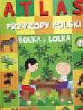 Lulo Ligia - Atlas przyrody Polski Bolka i Lolka
