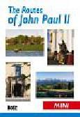 Bzowski Krzysztof, Tokarski Jacek - The Routes of John Paul II. in Krakow and Lesser Poland - mini guide