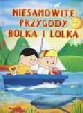 Czarkowska Iwona, Jasny Jadwiga - Niesamowite przygody Bolka i Lolka