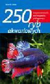 Hans Kothe W. - 250 ryb akwariowych. rozpoznawanie, wymagania, pielęgnacja