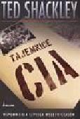 Shackley Ted - Tajemnice CIA Wspomnienia szpiega wszech czasów