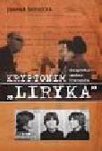 Siedlecka Joanna - Kryptonim Liryka Bezpieka wobec literatów