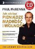 McKenna Paul - Jak zdobyć pieniądze mądrość i wolność z płytą CD
