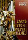 Hinz Edward - Zarys historii muzyki kościelnej