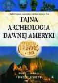 Joseph Frank - Tajna archeologia dawnej Ameryki