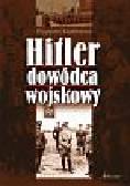 Ruppert Matthews - Hitler dowódca wojskowy