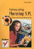 Pasek Maciej - Photoshop 5 PL Podstawy obsługi  - ćwiczenia praktyczne
