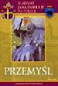 Przemyśl śladami Jana Pawła II po Polsce