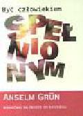Grun Anselm - Być człowiekiem spełnionym