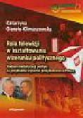 Giereło-Klimaszewska K. - Rola telewizji w kształtowaniu wizerunku politycznego. Studium mediatyzacji polityki na przykładzie wyborów prezydenckich w Polsce