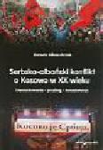 Gibas-Krzak D. - Serbsko-albański konflikt o Kosowo w XX wieku. Uwarunkowania – przebieg – konsekwencje