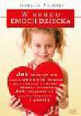 Filliozat Isabelle - W sercu emocji dziecka
