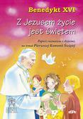 Benedykt XVI - Z Jezusem życie jest świętem. Papież rozmawia z dziećmi na temat Pierwszej Komunii Świętej
