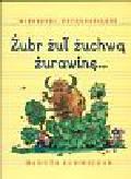 Ludwiczak Danuta - Żubr żuł żuchwą żurawinę Wierszyki ortograficzne