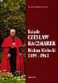 Śledzianowski Jan - Ksiądz Czesław Kaczmarek Biskup Kielecki 1895-1963