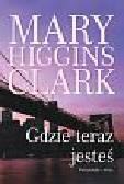 Higgins Clark Mary - Gdzie teraz jesteś