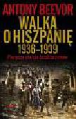 Beevor Antony - Walka o Hiszpanię 1936-1939 Pierwsze starcie totalitaryzmów