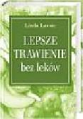 Lavoie Linda - Lepsze trawienie bez leków