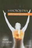 Czabański Adam - Samobójstwa altruistyczne. Formy manifestacji, mechanizmy i społeczne reperkusje zjawiska