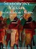 Longhena Maria - Wielkie cywilizacje Starożytny Meksyk Świat Azteków i Majów t.10