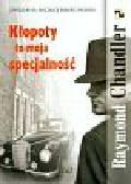 Chandler Raymond - Kłopoty to moja specjalność