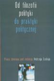 Od filozofii polityki do praktyki politycznej