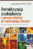 Restrukturyzacja przedsiębiorstw w procesie adaptacji do współczesnego otoczenia. Perspektywa międzynarodowa