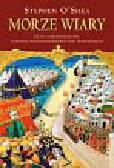 O`Shea Stephen - Morze wiary. Islam i chrześcijaństwo w świecie śródziemnomorskim doby średniowiecza