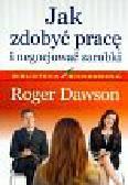 Dawson Roger - Jak zdobyć pracę i negocjować zarobki