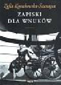 Kossakowska-Szanajca Zofia - Zapiski dla wnuków
