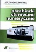 Honczarenko Jerzy - Obrabiarki sterowane numerycznie
