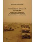 Krzysztof Korzeniewski - Współczesne operacje wojskowe. Zagrożenia zdrowotne w odmiennych warunkach klimatycznych i sanitarny