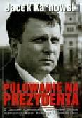 Polowanie na prezydenta Z Jackiem Karnowskim prezydentem Sopotu rozmawiają Marek Balawajder i Roman Osica