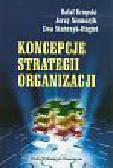 Krupski Rafał, Niemczyk Jerzy, Stańczyk-Hugiet Ewa - Koncepcje strategii organizacji