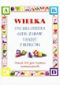 Wielka encyklopedia gier zabaw i zajęć z dziećmi. Ponad 300 gier i zabaw tematycznych