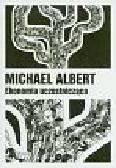Albert Michael - Ekonomia uczestnicząca. Życie po kapitalizmie