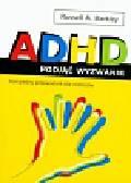Barkley Russell A. - ADHD podjąć wyzwanie. Kompletny przewodnik dla rodziców