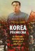 Dziak Waldemar J. - Korea Północna. U źródeł rodzinnej sukcesji władzy