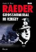 Bird Keith W. - Erich Raeder Grossadmiral III Rzeszy