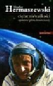 Hermaszewski Mirosław - Ciężar nieważkości Opowieść pilota kosmonauty