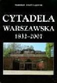 Łagowski Stanisław Józef - Cytadela Warszawska 1832-2007