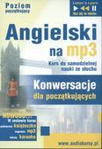 Angielski na MP3 Konwersacje dla początkujących. Kurs do samodzielnej nauki ze słuchu. Poziom podstawowy